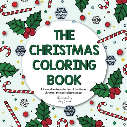 The Christmas Coloring Book A Fun And Festive Collection Of Traditional Themed Pages Amy Smith 9781539530121 Amazon Books