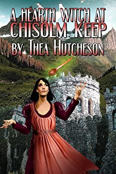 A Hearth Witch at Chisolm Keep by [Hutcheson, Thea]