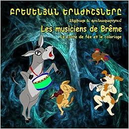 Les musiciens de Brême. Le conte de fée et le coloriage: Édition bilingue (Arménien - Français)