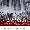 The Library of Alexandria: The History and Legacy of the Ancient World's Most Famous Library Audiobook by  Charles River Editors Narrated by Maria Chester