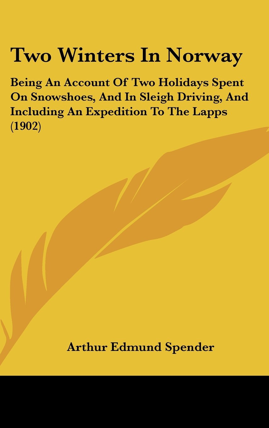 Two Winters In Norway: Being An Account Of Two Holidays Spent On Snowshoes, And In Sleigh Driving, And Including An Expedition To The Lapps (1902) pdf epub