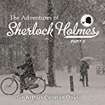 The Adventures of Sherlock Holmes: Part 3 | Arthur Conan Doyle