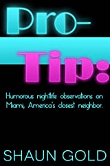 Pro-Tip: Humorous nightlife observations on Miami, America's closest neighbor. Kindle Edition