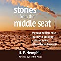 Stories from the Middle Seat: The Four-Million-Mile Journey to Building a Billion Dollar International Business Audiobook by R. F. Hemphill Narrated by Scott Pollak