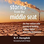 Stories from the Middle Seat: The Four-Million-Mile Journey to Building a Billion Dollar International Business | R. F. Hemphill
