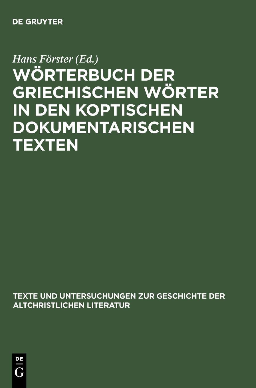 Wörterbuch der griechischen Wörter in den koptischen dokumentarischen Texten (Texte Und Untersuchungen Zur Geschichte der Altchristlichen) (German Edition) by Walter de Gruyter Inc.
