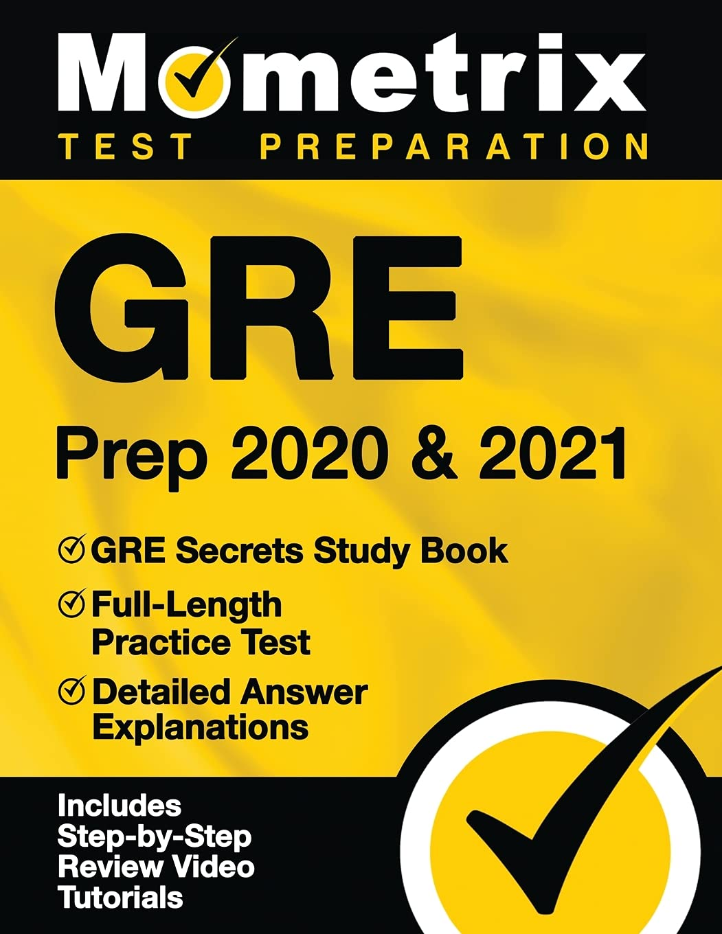 GRE Prep 2020 and 2021 – GRE Secrets Study Book, Full-Length Practice Test, Detailed Answer Explanations: [includes Step-By-Step Test Prep Video Review Tutorials]