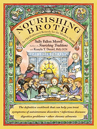 Nourishing Broth: An Old-Fashioned Remedy for the Modern World by [Morell, Sally Fallon]
