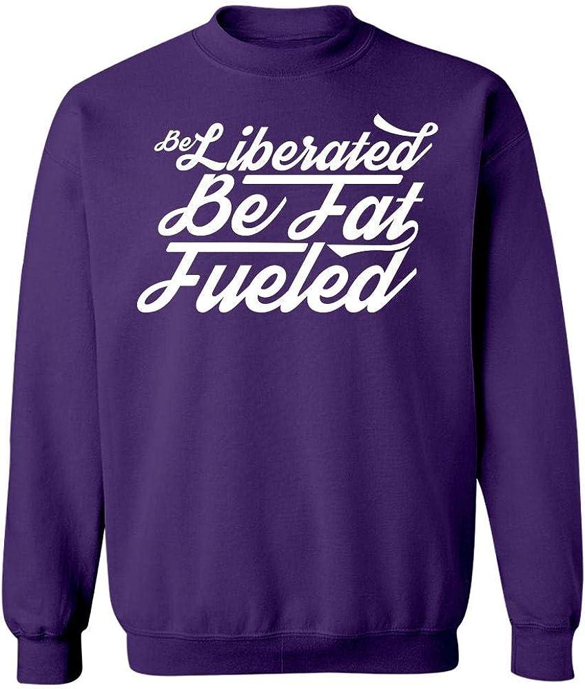 Be Liberated Be Fat Fueled Beautiful Creative Design Sweatshirt