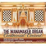 The Wanamaker Organ Centennial Concert - Music for Organ and Orchestra