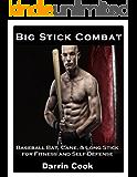 Big Stick Combat: Baseball Bat, Cane, & Long Stick for Fitness and Self-Defense (English Edition)
