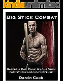 Big Stick Combat: Baseball Bat, Cane, & Long Stick for Fitness and Self-Defense