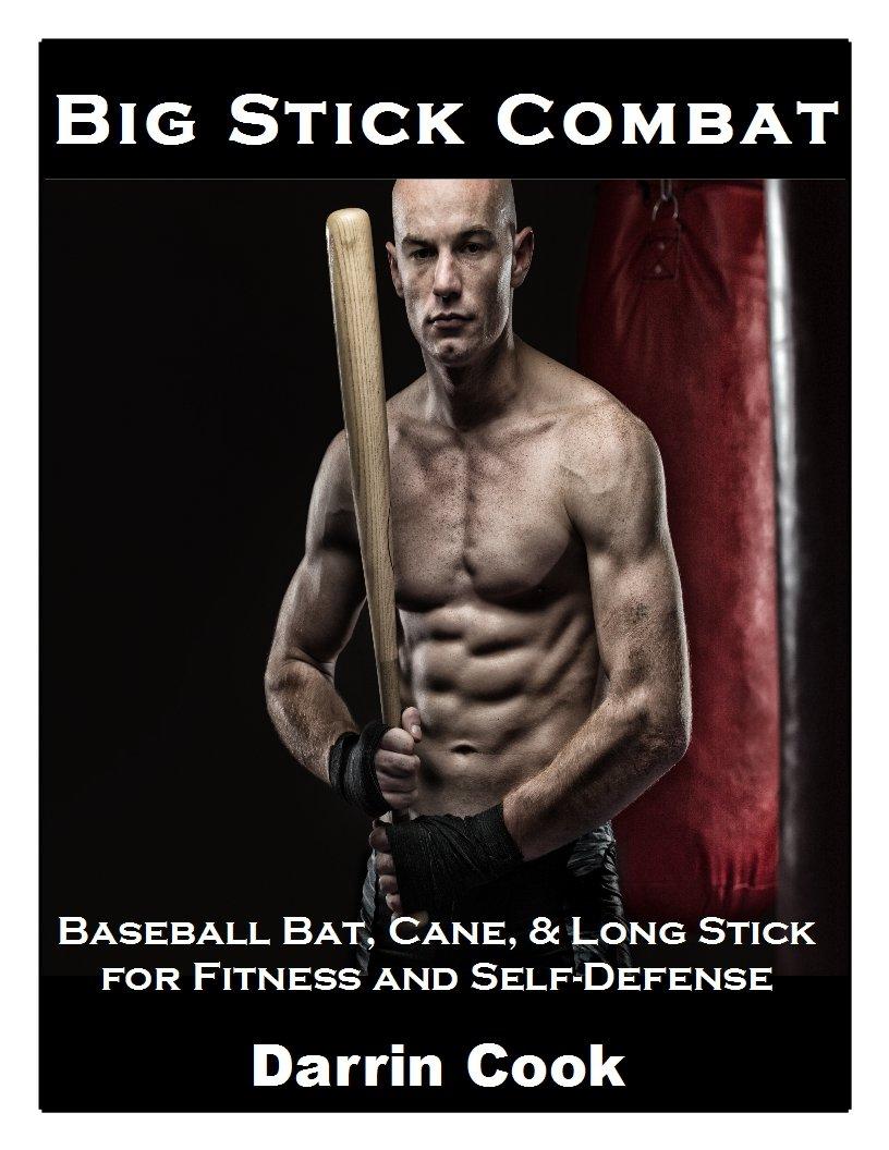Big Stick Combat: Baseball Bat Cane & Long Stick for Fitness and Self-Defense (English Edition)