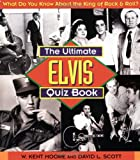 The Ultimate Elvis Quiz Book, W. Kent Moore and David L. Scott, 1558537481