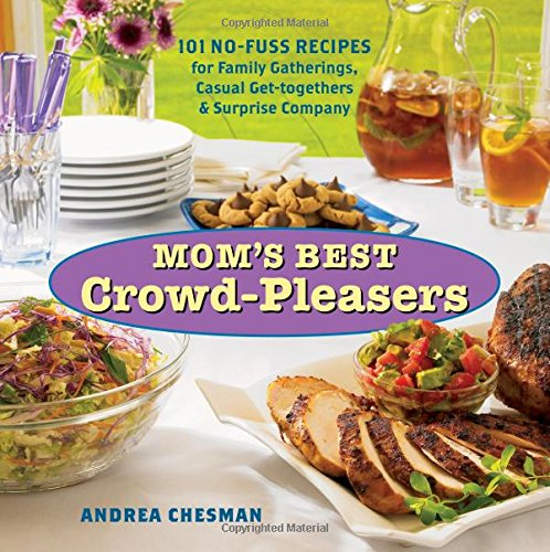 (Mom's Best Crowd-Pleasers: 101 No-Fuss Recipes for Family Gatherings, Casual Get-togethers & Surprise Company)