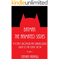 Batman: The Animated Series - A Totally Unofficial and Unauthorised Guide to the Classic Show (DCAU Guides Book 1)