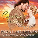Caroline's Passion: Wilderness Brides, Book 3 Audiobook by Peggy L. Henderson Narrated by Cody Roberts