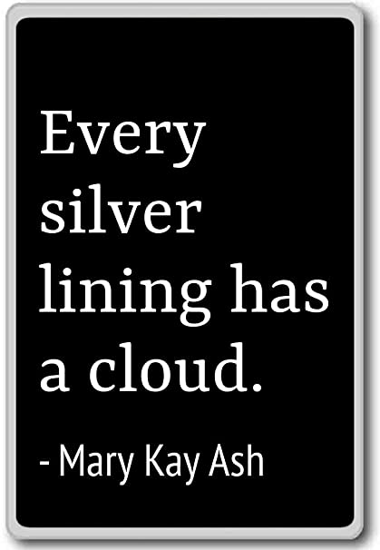 Amazoncom Every Silver Lining Has A Cloud Mary Kay Ash Quotes