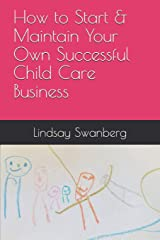 How to Start & Maintain Your Own Successful Child Care Business Paperback