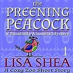 The Preening Peacock: Cozy Zoo Short Story, Book 1 | Lisa Shea