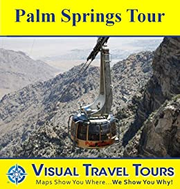 Palm Springs Tour: A Self-guided Pictorial Sightseeing Tour (Tours4Mobile, Visual Travel Tours Book 203)