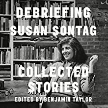 Debriefing: Collected Stories Audiobook by Benjamin Taylor, Susan Sontag Narrated by Coleen Marlo