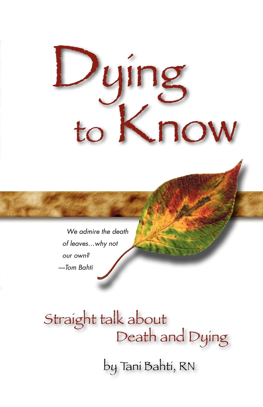 Read Online Dying to Know - Straight Talk about Death & Dying pdf