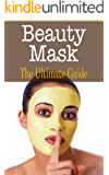 Beauty Mask: The Ultimate Guide