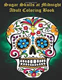 img - for Sugar Skulls at Midnight Adult Coloring Book: Sugar Skull Coloring Book (Sugar Skull Coloring Book for Adults Relaxation) book / textbook / text book