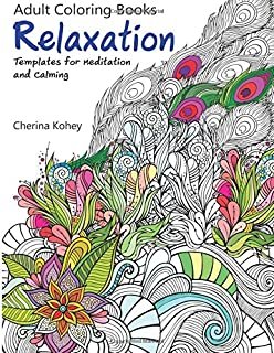 Adult Coloring Book Relaxation Templates For Meditation And Calming Volume 1