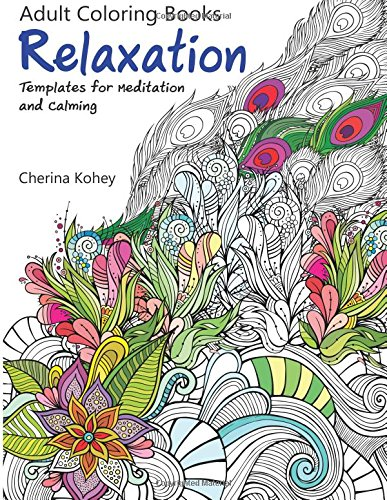 Adult Coloring Book: Relaxation Templates for Meditation and Calming ...