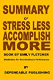 Summary of Stress Less, Accomplish More Book by Emily Fletcher: Meditation for Extraordinary Performance