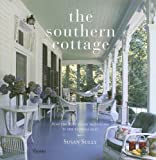 Front cover for the book The Southern Cottage: From the Blue Ridge Mountains to the Florida Keys by Susan Sully