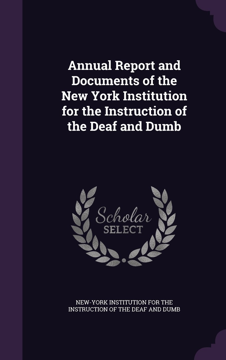 Annual Report and Documents of the New York Institution for the Instruction of the Deaf and Dumb ebook