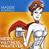 Hero Waitress Whatever by Maggie Donnelly (2013-05-04)