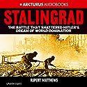 Stalingrad: The Battle That Shattered Hitler's Dream of World Domination Hörbuch von Rupert Matthews Gesprochen von: Dugald Bruce Lockhart