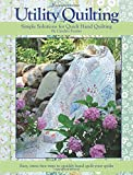 Utility Quilting Simple Solutions for Quick Hand Quilting: An Uncomplicated, Stress Free Way to Quickly and Easily Hand Quilt Your Quilts.