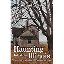 Haunting Illinois: A Tourist's Guide to the Weird & Wild Places of the Prairie State by Michael Kleen (2014-07-15)