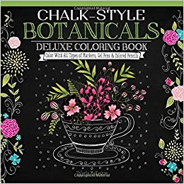 Book Chalk-Style Botanicals Deluxe Coloring Book: Color with All Types of Markers, Gel Pens and Colored Pencils