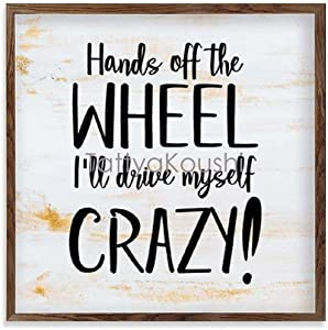 Hands Off The Wheel I'll Drive Myself Crazy Rustic Farmhouse Decor Sign, Wall Decor for Living Room, Bedroom, Cute Room Decor with Wooden Frame, 12