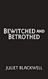 Bewitched and Betrothed (Witchcraft Mystery Book 10)