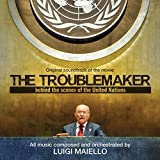 The Troublemaker (Behind the Scenes of the United Nations) [Original Soundtrack of the Movie]