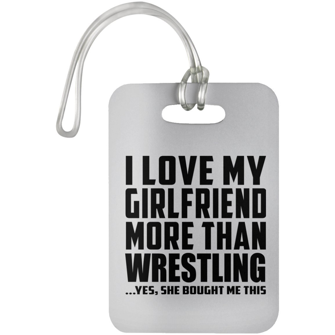 I Love My Girlfriend More Than Wrestling .She Bought Me This - Luggage Tag, Suitcase Bag ID Tag