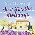 Just for the Holidays Hörbuch von Sue Moorcroft Gesprochen von: Julia Franklin