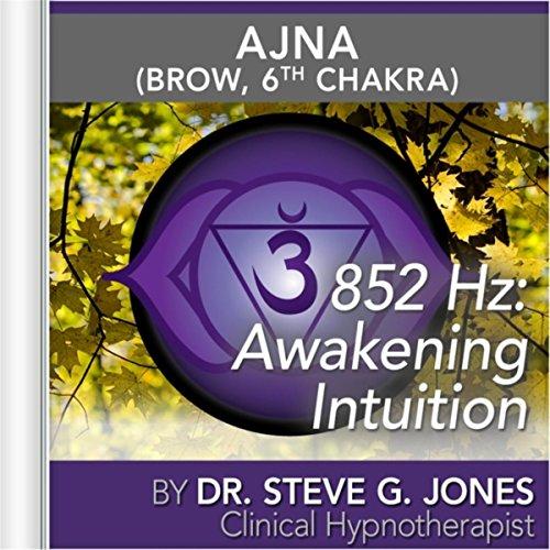852 Hz: Awakening Intuition (Ajna) [Brow, 6th Chakra]