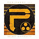 Periphery - 'Periphery III: Select Difficulty'