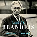 Louis D. Brandeis: A Life Audiobook by Melvin I Urofsky Narrated by Sean Pratt