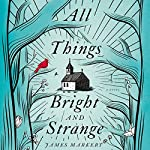 All Things Bright and Strange | James Markert