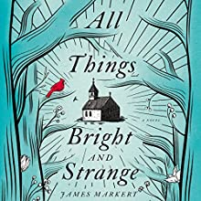 All Things Bright and Strange Audiobook by James Markert Narrated by Gabe Wicks