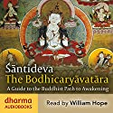 The Bodhicaryavatara: A Guide to the Buddhist Path to Awakening Hörbuch von  Śāntideva Gesprochen von: William Hope